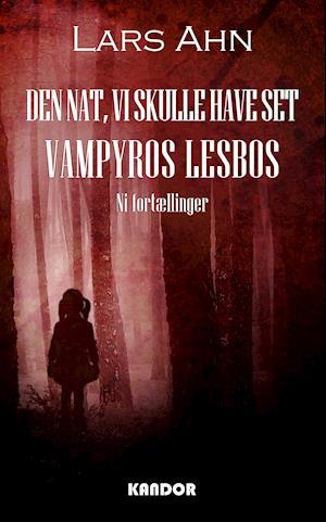 Bog, hæftet Den nat, vi skulle have set Vampyros Lesbos af Lars Ahn