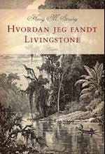 Hvordan jeg fandt Livingstone af Henry Morton Stanley