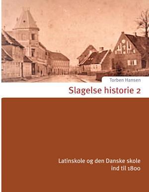 Slagelsehistorie- Latinskole og den Danske skole indtil 1800