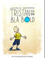 Jepper Depper!! - Tristan og den blå bold af Kim Sindberg, Ketty Sindberg