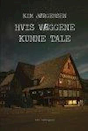 HVIS VÆGGENE KUNNE TALE af Kim Jørgensen