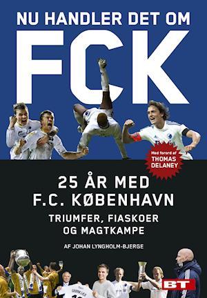 Bog, indbundet Nu handler det om FCK af Johan Lyngholm-Bjerge