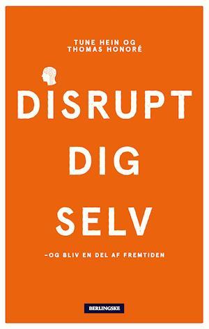 Disrupt dig selv - og bliv en del af fremtiden