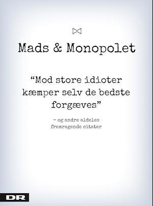 Mads & Monopolet - mod store idioter kæmper selv de bedste forgæves. og andre aldeles fremragende citater