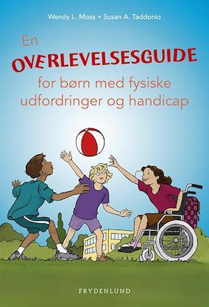 En overlevelsesguide for børn med fysiske udfordringer og handicap fra wendy l. moss fra saxo.com