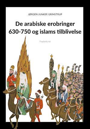 De arabiske erobringer 640-750 e.Kr.