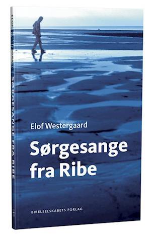 Sørgesange fra ribe-elof westergaard-bog fra elof westergaard på saxo.com