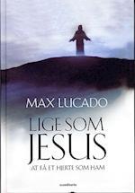 Lige som Jesus af Max Lucado