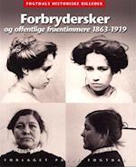 Forbrydersker og offentlige fruentimmere 1863-1919 (Fogtdals historiske billeder)