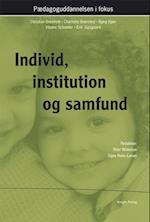 Individ, institution og samfund (Pædagoguddannelsen i fokus)
