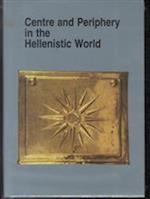 Centre and Periphery in the Hellenistic World (Studies in Hellenistic civilization, nr. 4)