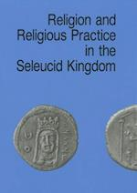 Religion and Religious Practice in the Seleucid Kingdom (Studies in Hellenistic civilization, nr. 1)