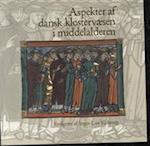 Aspekter af dansk klostervæsen i middelalderen af Inger Lise Kolstrup
