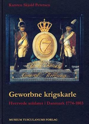 Geworbne krigskarle. hvervede soldater i Danmark 1774-1803