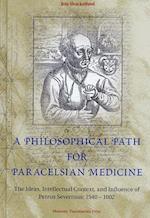 A Philosophical Path for Paracelsian Medicine (Acta Historica Scientiarum Naturalum et Medicinalium)