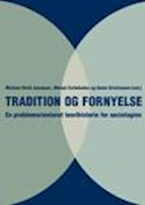 Tradition og fornyelse - en problemorienteret teorihistorie for sociologien af Michael Hviid Jacobsen, Søren Kristiansen, Mikael Carleheden (red.)