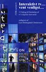 Interaktivt tv...vent venligst - 11 bidrag til forståelse af tv's digitale merværdi