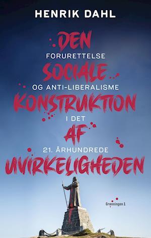 henrik dahl Den sociale konstruktion af uvirkeligheden-henrik dahl-bog fra saxo.com