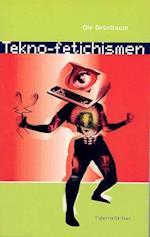 Tekno-fetichismen - og drømmen om det gnidningsløse samfund