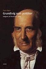 Grundtvig som politiker (Skrifter udgivet af Grundtvig-Selskabet, nr. 36)