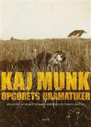 Kaj Munk - opgørets dramatiker