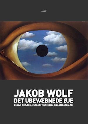 Det ubevæbnede øje af Jakob Wolf