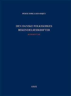 Bog hæftet Den danske folkekirkes bekendelsesskrifter. Kommentar af Peder Nørgaard-Højen