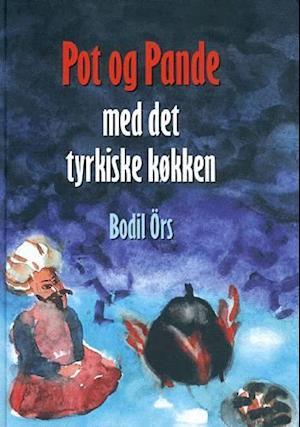 Bog, indbundet Pot og pande med det tyrkiske køkken af Bodil Örs