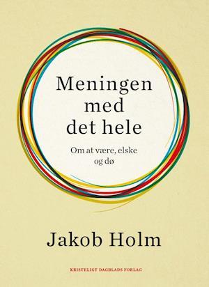 jakob holm Meningen med det hele på saxo.com