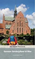 Den danske klosterrute. Gennem Sønderjylland til Ribe (Den Danske Klosterrute)