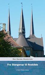 Den danske klosterrute. Fra Slangerup til Roskilde