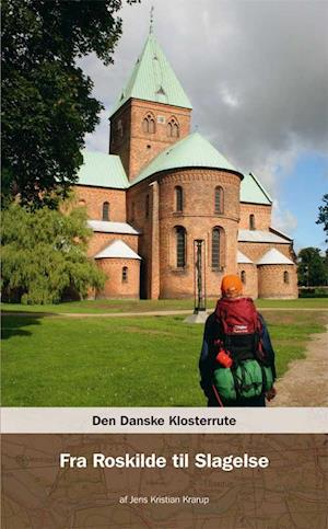 Bog, hæftet Den danske klosterrute. Fra Roskilde til Slagelse af Jens Kristian Krarup