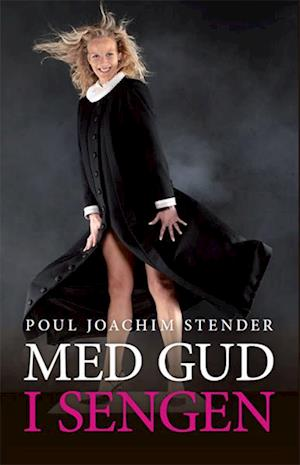 Med Gud i sengen af Poul Joachim Stender
