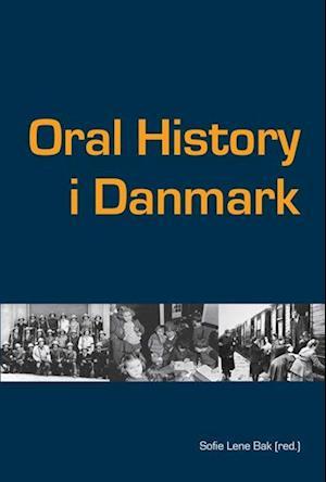 Bog, hæftet Oral History i Danmark af Sofie Lene Bak