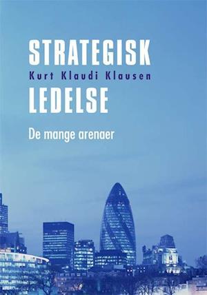 Bog, hæftet Strategisk ledelse - de mange arenaer af Kurt Klaudi Klausen