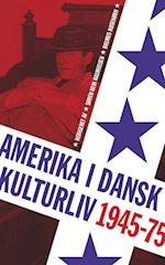 Amerika i dansk kulturliv 1945-75 (University of Southern Denmark studies in history and social sciences, nr. 411)