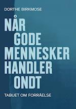 Når gode mennesker handler ondt (University of Southern Denmark Studies in History and Social Sciences vol 455)