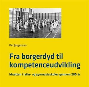 Bog, hæftet Fra borgerdyd til kompetenceudvikling af Per Jørgensen