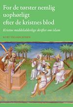 For de tørster nemlig uophørligt efter de kristnes blod (University of Southern Denmark studies in history and social sciences, nr. 456)