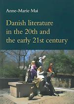 Danish Literature in the 20th and the Early 21st Century (Studies in Scandinavian Languages and Literatures, nr. 131)