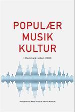 Populærmusikkultur i Danmark siden 2000 af Henrik Marstal, Mads Krogh