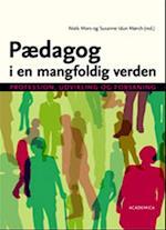 Pædagog i en mangfoldig verden af Susanne Idun Mørch, Anette Boye Koch, Anne Petersen