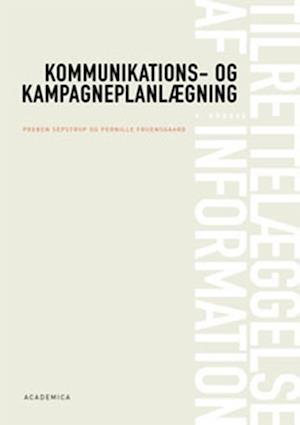 Bog hæftet Tilrettelæggelse af information. kommunikations- og kampagneplanlægning af Pernille Fruensgaard Øe Preben Sepstrup