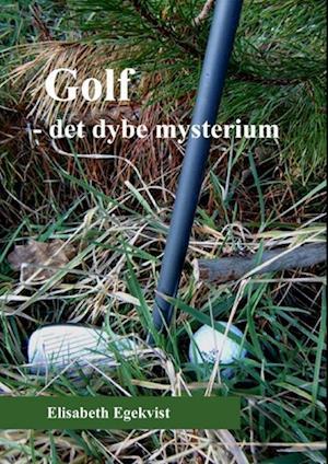 Bog, paperback Golf - det dybe mysterium af Elisabeth Egekvist