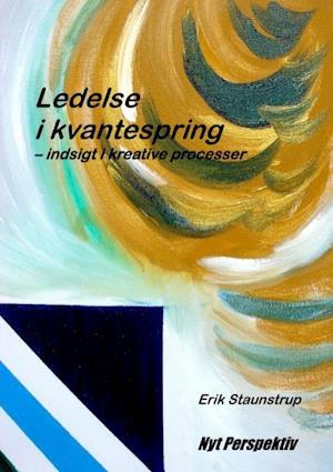 Bog, paperback Ledelse i kvantespring af Erik Staunstrup