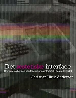 Bog, paperback Det æstetiske interface af Christian Ulrik Andersen