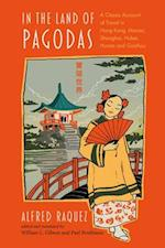 In the Land of Pagodas: A Classic Account of Travel in Hong Kong, Macao, Shanghai, Hubei, Hunan and Guizhou (Exploring Asia, nr. 1)