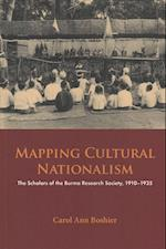 Mapping Cultural Nationalism: The Scholars of the Burma Research Society, 1910-1935 (Nias Monographs, nr. 136)