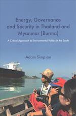 Energy, Governance and Security in Thailand and Myanmar (Burma): A Critical Approach to Environmental Politics in the South (Nias Monographs, nr. 137)