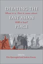 Debating the East Asian Peace (NIAS Studies in Asian Topics, nr. 60)